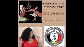 Brown Corner: Talks With Brown People :: Decolonization with Mariana Moscoso