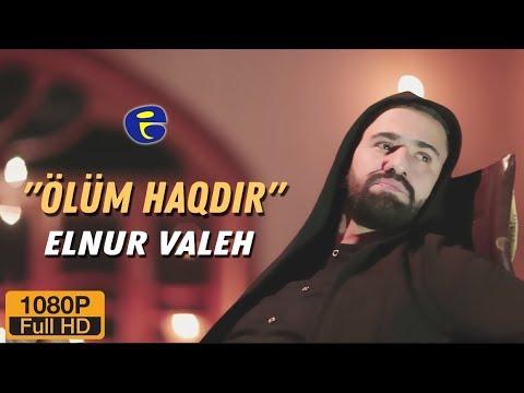 Elnur Valeh - Olum Haqdir ¦ Official Video ¦  © 2019