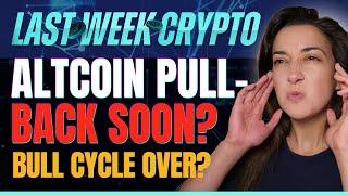 Altcoin Pullback Soon? (Bull Cycle Over?) - Last Week Crypto