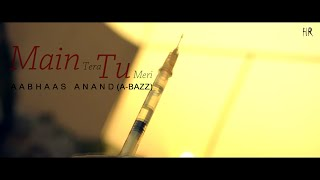 | Aabhaas Anand |(A-Bazz) - | Main Tera Tu Meri | (Full Official Fan Video)
