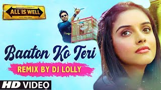 Baaton Ko Teri Mashup | All Is Well | DJ Lolly Remix | 2015