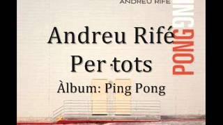 Andreu Rifé - Per Tots [Àlbum - Ping Pong]