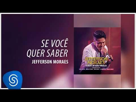 Jefferson Moraes - Se Você Quer Saber (Start In São Paulo) [Áudio Oficial]