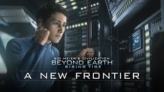 "Official Civilization: Beyond Earth-Rising Tide Launch Trailer - ""A New Frontier"""