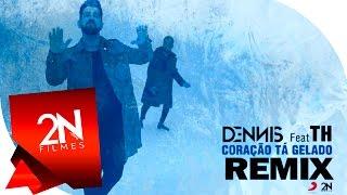 Dennis Dj - Coração Tá Gelado Ft TH ( Dennis, Danne e Liporaci Rmx )