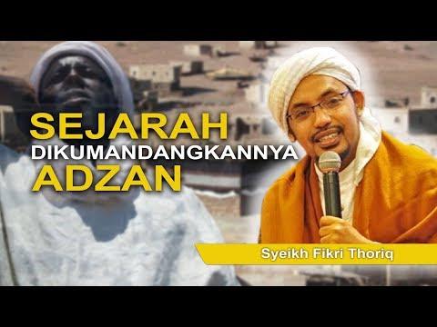 Syeikh Fikri Thoriq - Sejarah Dikumandangkannya Adzan