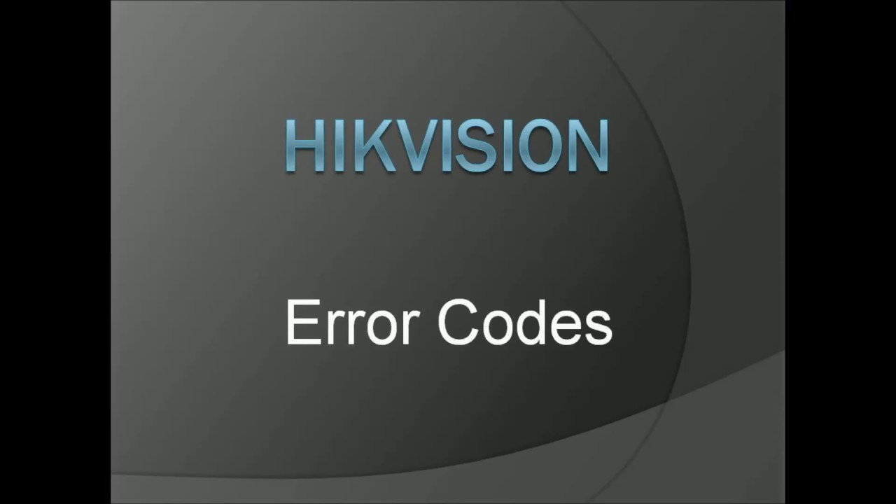 Hikvision Error Codes With Details