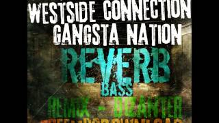 Westside Connection Gangsta Nation (Reverb & Bass) Dizanter MixBeat 2013