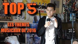 TOP 5 - Les Thèmes Musicaux de 2016