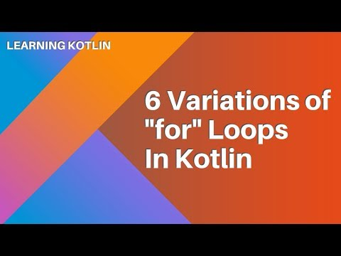 Learning Kotlin: 6 Variations Of For Loops In Kotlin