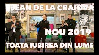 Jean de la Craiova - Toata iubirea din lume [ Oficial Video ] 2019
