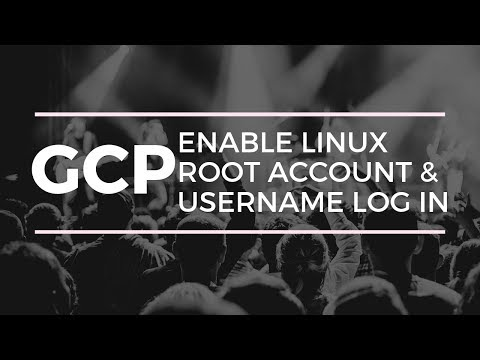 How to Enable Root Account and Enable Username/password Access in GCP