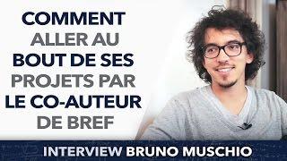 Comment aller au bout de ses projets par le co-auteur de Bref, Bruno Muschio