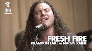 Fresh Fire (feat. Brandon Lake & Naomi Raine) - Maverick City   TRIBL