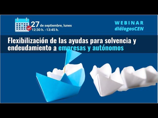 Webinar Flexibilización de las ayudas para solvencia y endeudamiento a empresas y autónomos