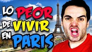 Lo PEOR de VIVIR en PARIS - FRANCIA LO MALO 🇫🇷 😡