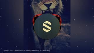 Cayman Cline - Crowns #SarkRemix //+ Tyt clan old intro song +//