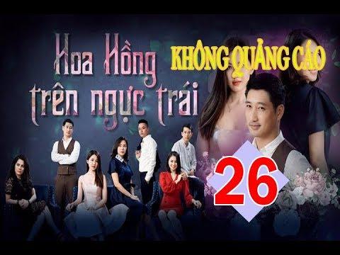 TẬP 26 HOA HỒNG TRÊN NGỰC TRÁI VTV3 KHÔNG QUẢNG CÁO