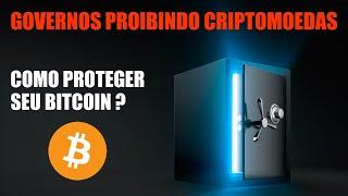 Governos proibindo criptomoedas! Saiba como proteger seu Bitcoin