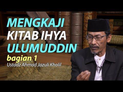 Mengkaji Kitab Ihya Ulumuddin Bagian 1 - Ustadz Jazuli Kholil