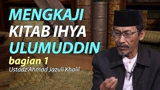 Video Mengkaji Kitab Ihya Ulumuddin bagian 1 - Ustadz Jazuli Kholil download MP3, 3GP, MP4, WEBM, AVI, FLV Juni 2018