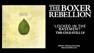 The Boxer Rebellion - Locked In The Basement (The Cold Still LP)