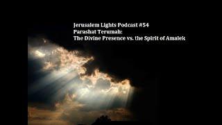 Jerusalem Lights Podcast #54 - Parashat Terumah: The Divine Presence vs. the Spirit of Amalek