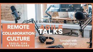 Episode 2: Remote Collaboration Culture tips, tools and techniques: Agile Talks with Agile Gurus
