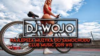 ✯ Najlepsza Muzyka Do Samochodu ✅ Club Music 2019 #15 |  WÓJO & AVANTRIX