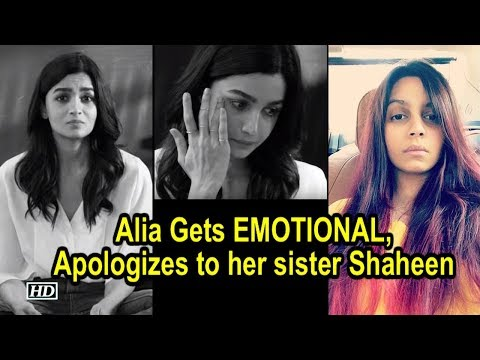 alia-gets-emotional,-apologizes-to-her-sister-shaheen-bhatt