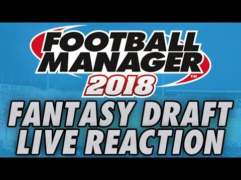 Football Manager 2018 | NEW LOOK FANTASY DRAFT FM18 LIVE REACTION