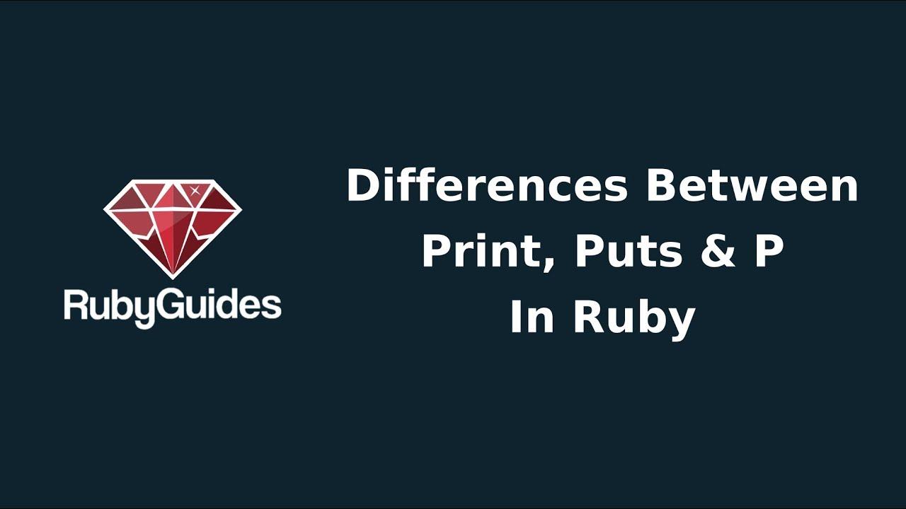 Understanding The Differences Between Puts, Print & P