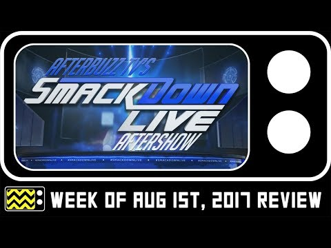 WWE's SmackDown for August 1st, 2017 Review & After Show | AfterBuzz TV
