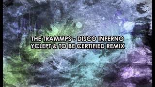 The Trammps - Disco Inferno (Yclept & To Be Certified Remix)