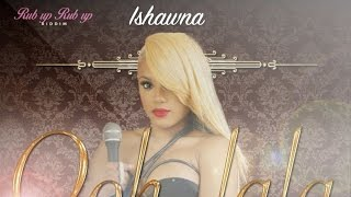 Ishawna - Ooh La La (Raw) [Rub Up Rub Up Riddim] June 2015