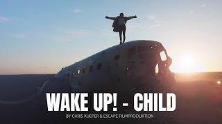 WAKE UP! - CHILD // TRAVEL MOTIVATION