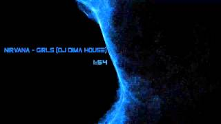 Nirvana - Girls (DJ Dima House) (Free Download)