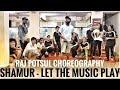 RAJ POTSUL CHOREOGRAPHY   Shamur   Let The Music Play Whatsapp Status Video Download Free