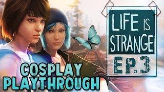 Life is Strange   Ep. 3   Full Cosplay Playthrough