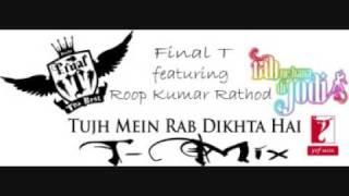 Final T ft. Roop Kumar Rathod - Tujh Mein Rab Dikhta Hai TMix