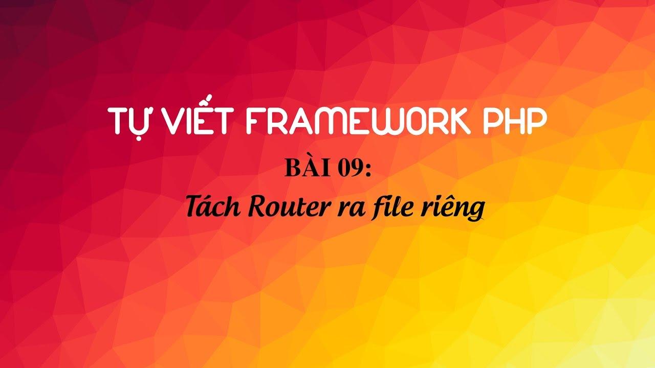 Hướng dẫn tự viết framework PHP - Bài 9: Cơ chế autoload file, tách router ra file riêng