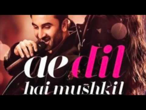 ae dil hai mushkil Audio song Arijit singh