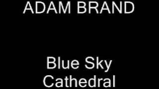 ADAM BRAND - Blue Sky Cathedral