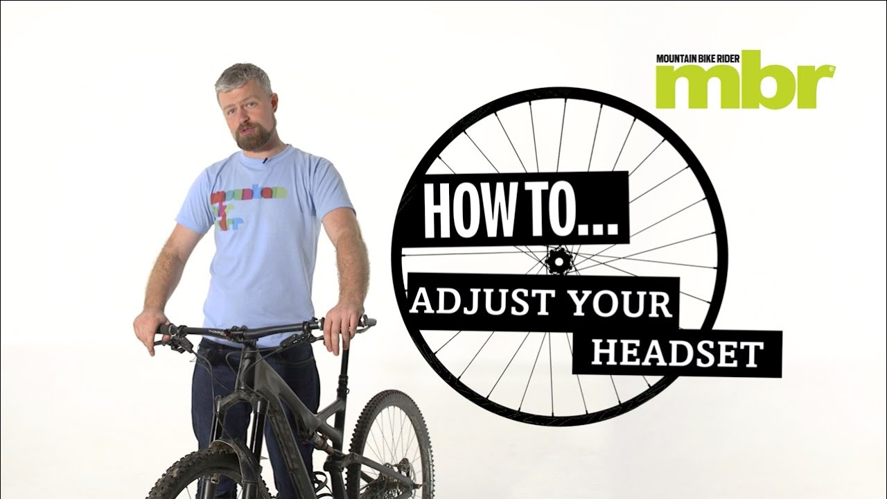 f8f58e6f307 How to adjust your mountain bike headset   MBR - YouTube