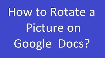 How to Rotate a Picture on Google Docs?