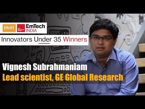 Innovators under 35 Winners | Vignesh Subrahmaniam Lead scientist, GE Global Research