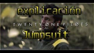 EXPLICACIÓN DE JUMPSUIT  TWENTY ONE PILOTS + Teoría