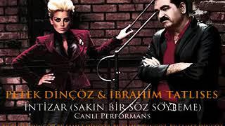 Petek Dinçöz & İbrahim Tatlıses - İntizar (Canlı Performans)