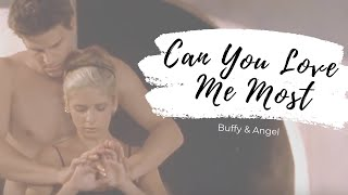 Buffy & Angel | Can You Love Me Most