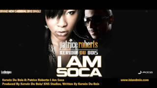 "Patrice Roberts & Kerwin Du Bois - I AM SOCA ""2012 Trinidad Soca"" (Produced By Kerwin Dubois)"